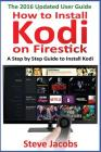How to Install Kodi on Firestick: A Step by Step Guide to Install Kodi (Expert, Amazon Prime, Tips and Tricks, Web Services, Home TV, Digital Media, A Cover Image