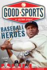 Baseball Heroes (Good Sports) Cover Image
