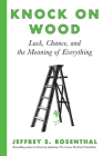 Knock on Wood: Luck, Chance, and the Meaning of Everything Cover Image
