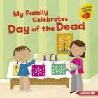My Family Celebrates Day of the Dead (Holiday Time (Early Bird Stories (TM))) Cover Image