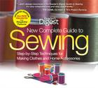 New Complete Guide to Sewing: Step-By-Step Techniques for Making Clothes and Home Accessories Cover Image