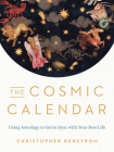 The Cosmic Calendar: Using Astrology to Get in Sync with Your Best Life Cover Image