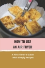 How To Use An Air Fryer: A First-Timer's Guide With Simply Recipes: Slow Cook Steak In Air Fryer Cover Image