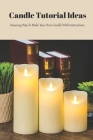 Candle Tutorial Ideas: Amazing Way To Make Your Own Candle With Instructions: Mother's Day Gift 2021, Happy Mother's Day, Gift for Mom Cover Image