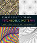 Stress Less Coloring - Psychedelic Patterns Cover Image