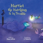 Harriet the Hatchling Is In Trouble Cover Image