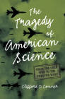 Tragedy of American Science: From the Cold War to the Forever Wars Cover Image