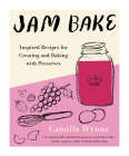 Jam Bake: Inspired Recipes for Creating and Baking with Preserves Cover Image