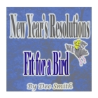 New Year's Resolutions Fit for a Bird: A New Year's Day Rhyming Picture Book for kids about a bird with a New Year's Resolution Cover Image