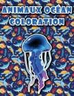 Coloration des animaux de l'océan: Dessins d'animaux marins uniques à colorier, Illustrations relaxantes anti-stress Cover Image