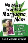 My Most-Wanted Marijuana Mom: Growing Up in a Smuggling Family Cover Image