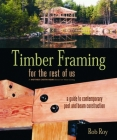 Timber Framing for the Rest of Us: A Guide to Contemporary Post and Beam Construction (Mother Earth News Wiser Living #12) Cover Image