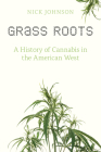 Grass Roots: A History of Cannabis in the American West Cover Image