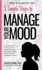 5 Simple Steps to Manage Your Mood: A Guide for Teen Girls: How to Let Go of Negative Feelings and Create a Happy Relationship with Yourself and Other (Words of Wisdom for Teens #1) Cover Image