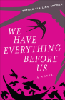 We Have Everything Before Us: A Novel Cover Image