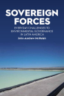 Sovereign Forces: Everyday Challenges to Environmental Governance in Latin America Cover Image