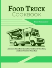 Food Truck Cookbook: 50 Luscious Street Food Recipes That Can Spice Up Your Menu, And Boost Your Food Truck Sales Cover Image