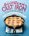 The Southern Cast Iron Cookbook: Comforting Family Recipes to Enjoy and Share Cover Image
