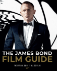 The James Bond Film Guide: The Official Guide to All 25 007 Films Cover Image