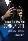 Change the Way You Communicate: Why You Should. How You Can. Cover Image