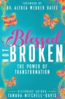 Blessed Not Broken: The Power of Transformation Cover Image