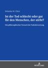 Ist Der Tod Schlecht Oder Gut Fuer Den Menschen, Der Stirbt?: Ein Philosophischer Versuch Der Todesbewertung Cover Image
