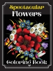 Spectacular Flowers Coloring Book: An Adult Coloring Book Featuring Beautiful Flower Desings, Patterns and A Variety Of Flowers Designs Cover Image