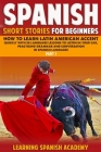 Spanish Short Stories For Beginners: How to Learn Latin American Accent Quickly With 50 Language Lessons To listen In Your Car, Practicing Grammar And Cover Image