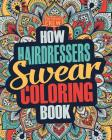 How Hairdressers Swear Coloring Book: A Funny, Irreverent, Clean Swear Word Hairdresser Coloring Book Gift Idea Cover Image