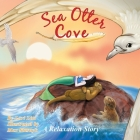 Sea Otter Cove: A Stress Management Story for Children Introducing Diaphragmatic Breathing to Lower Anxiety, Control Anger, and Promot Cover Image