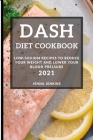 Dash Diet Cookbook 2021: Low-Sodium Recipes to Reduce Your Weight and Lower Your Blood Pressure Cover Image