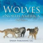Wolves Of North America (Kids Edition) Cover Image