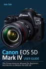 Canon EOS 5D Mark IV User Guide: The Comprehensive Manual for Beginners and Seniors to Master the EOS 5D Cover Image