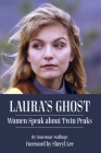 Laura's Ghost: Women Speak About Twin Peaks Cover Image