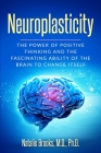 Neuroplasticity: The Power of Positive Thinking and the Fascinating Ability of the Brain to Change Itself Cover Image