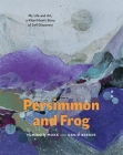 Persimmon and Frog: My Life and Art, a Kibei-Nisei's Story of Self-Discovery Cover Image