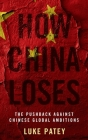 How China Loses: The Pushback Against Chinese Global Ambitions Cover Image