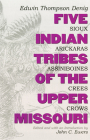 Five Indian Tribes of the Upper Missouri, Volume 59: Sioux, Arickaras, Assiniboines, Crees, Crows (Civilization of the American Indian #59) Cover Image