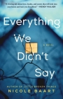 Everything We Didn't Say: A Novel Cover Image