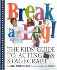Break a Leg!: The Kids' Guide to Acting and Stagecraft Cover Image