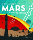Go on a Mission to Mars: An Explorer's Guide to Space Travel and the Red Planet Cover Image