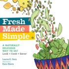 Fresh Made Simple: A Naturally Delicious Way to Eat: Look, Cook, and Savor Cover Image