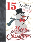 15 And Feeling A Little Frosty Merry Christmas: Festive Snowmen For Boys And Girls Age 15 Years Old - College Ruled Composition Writing School Noteboo Cover Image