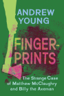 Fingerprints: The Strange Case of Matthew McClaughry and Billy the Axeman Cover Image