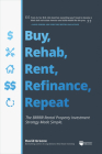 Buy, Rehab, Rent, Refinance, Repeat: The Brrrr Rental Property Investment Strategy Made Simple Cover Image