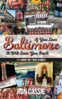 If You Love Baltimore, It Will Love You Back: 171 Short, But True Stories Cover Image
