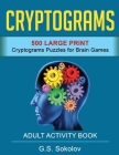 Cryptograms: 500 Large Print Cryptograms For Brain Games. Adult Activity Book Cover Image