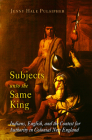 Subjects Unto the Same King: Indians, English, and the Contest for Authority in Colonial New England (Early American Studies) Cover Image
