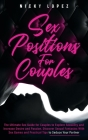 Sex Positions for Couples: The Ultimate Sex Guide for Couples to Explore Sexuality and Increase Desire and Passion. Discover Sexual Fantasies Wit Cover Image