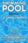 Swimming Pool Basics For Servicing Professionals: Learn The Basics, Pass The Exam & Start Your Own Swimming Pool Business Cover Image